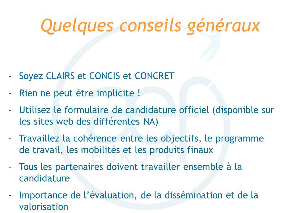 Quelques conseils généraux -Soyez CLAIRS et CONCIS et CONCRET -Rien ne peut être implicite ! -Utilisez le formulaire de candidature officiel (disponib