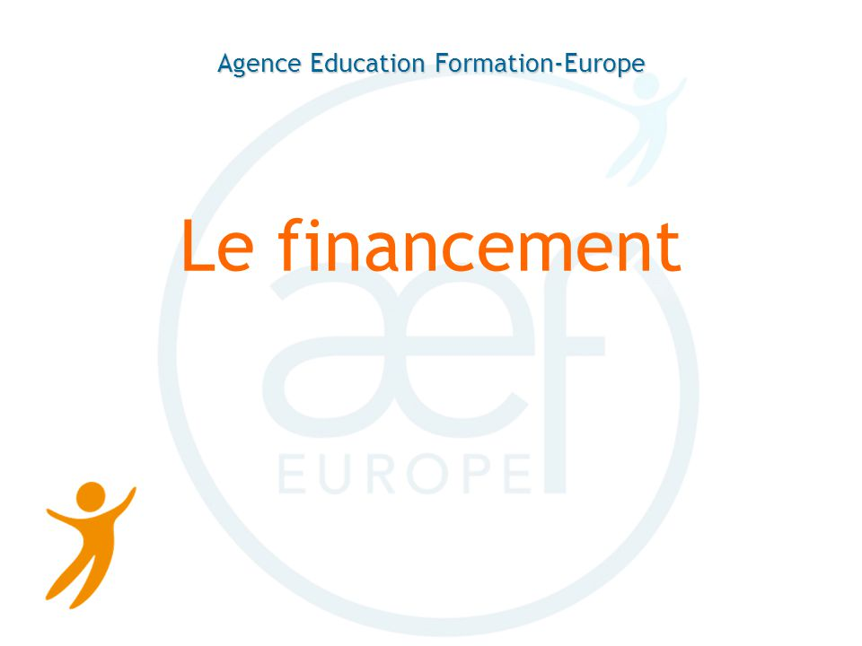 Agence Education Formation-Europe Le financement