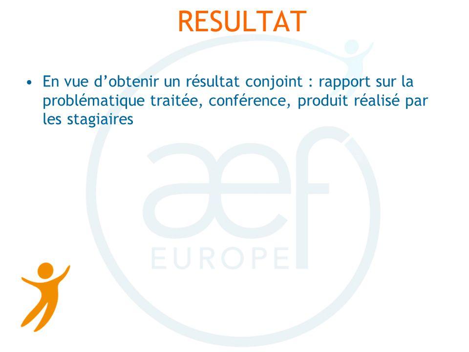 RESULTAT En vue dobtenir un résultat conjoint : rapport sur la problématique traitée, conférence, produit réalisé par les stagiaires