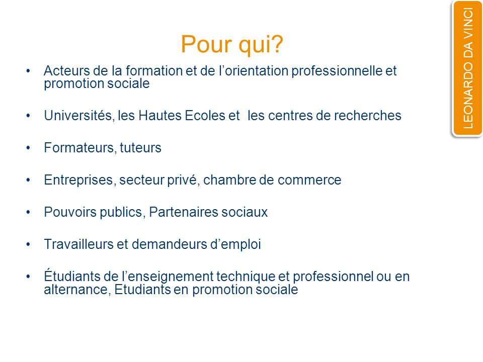 Pour qui? Acteurs de la formation et de lorientation professionnelle et promotion sociale Universités, les Hautes Ecoles et les centres de recherches
