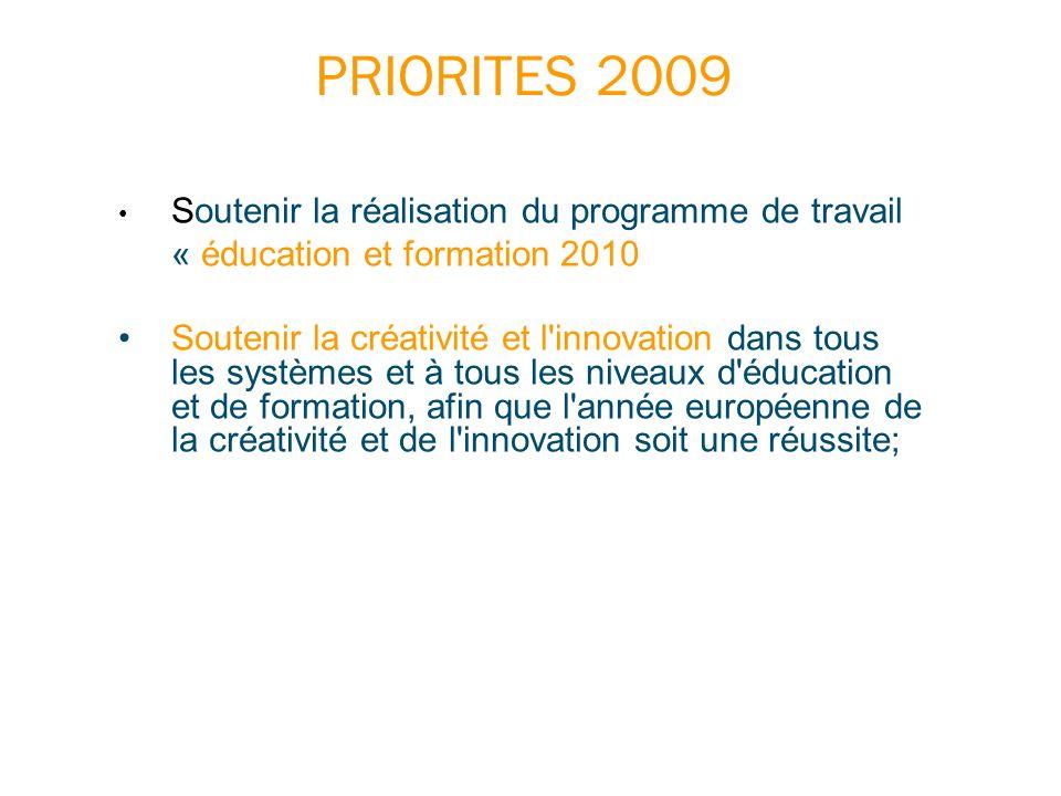 PRIORITES 2009 Soutenir la réalisation du programme de travail « éducation et formation 2010 Soutenir la créativité et l'innovation dans tous les syst