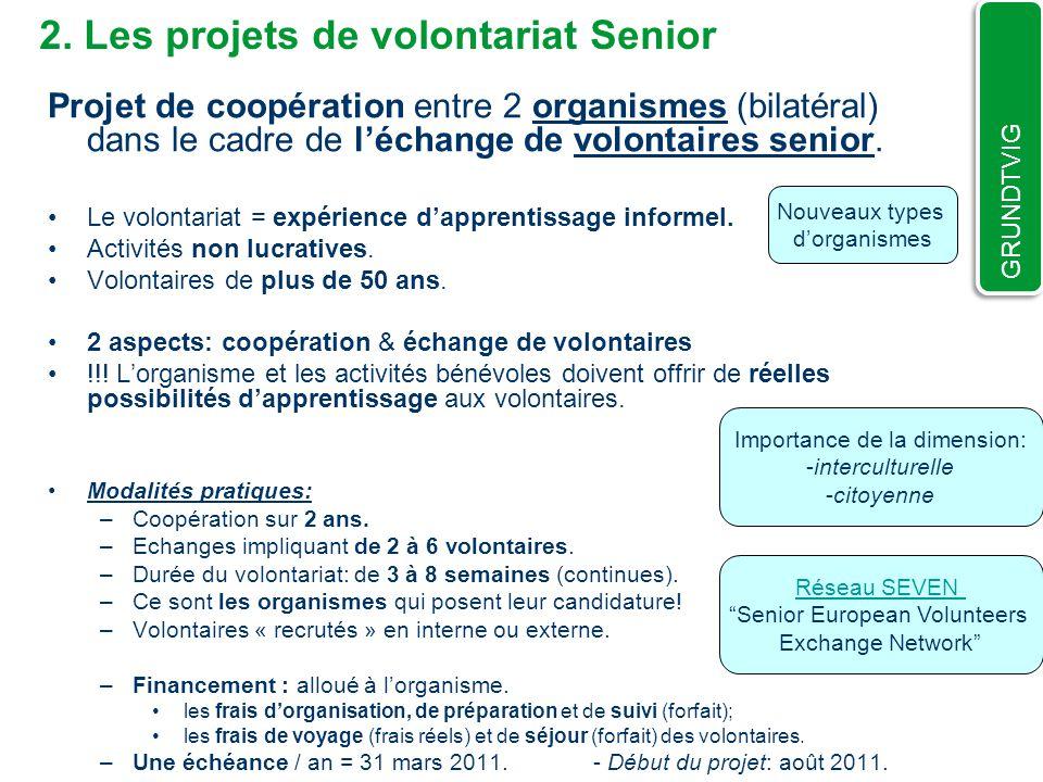 2. Les projets de volontariat Senior Projet de coopération entre 2 organismes (bilatéral) dans le cadre de léchange de volontaires senior. Le volontar