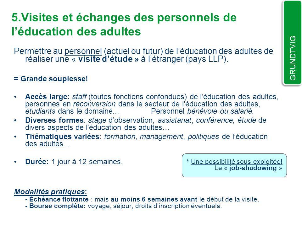 Permettre au personnel (actuel ou futur) de léducation des adultes de réaliser une « visite détude » à létranger (pays LLP). = Grande souplesse! Accès
