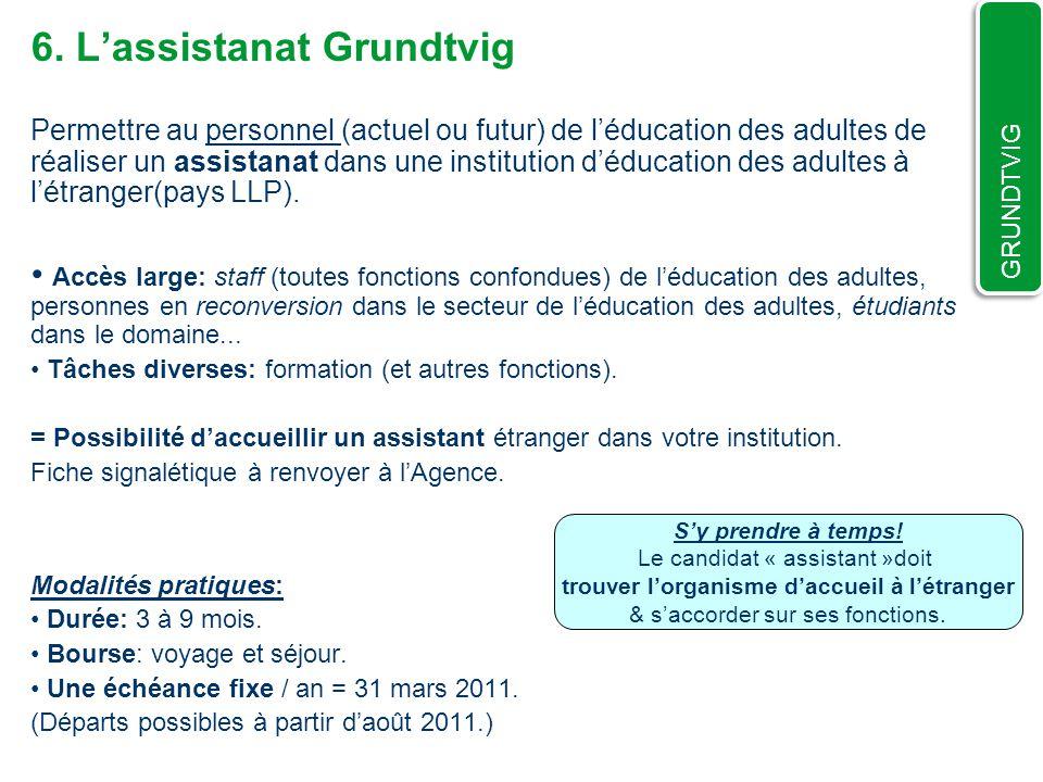 6. Lassistanat Grundtvig Permettre au personnel (actuel ou futur) de léducation des adultes de réaliser un assistanat dans une institution déducation