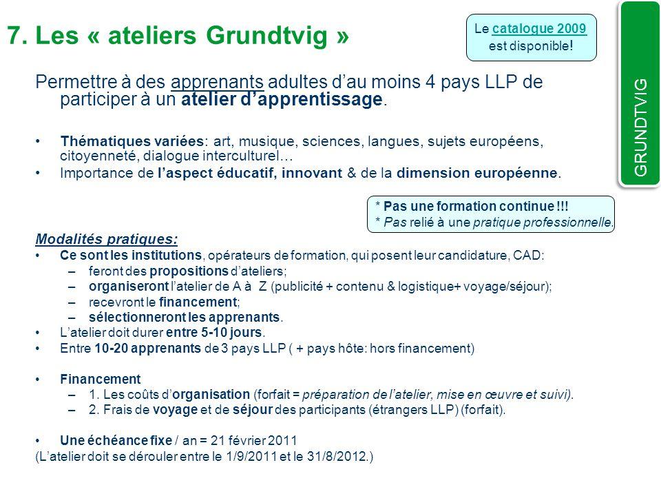 7. Les « ateliers Grundtvig » Permettre à des apprenants adultes dau moins 4 pays LLP de participer à un atelier dapprentissage. Thématiques variées: