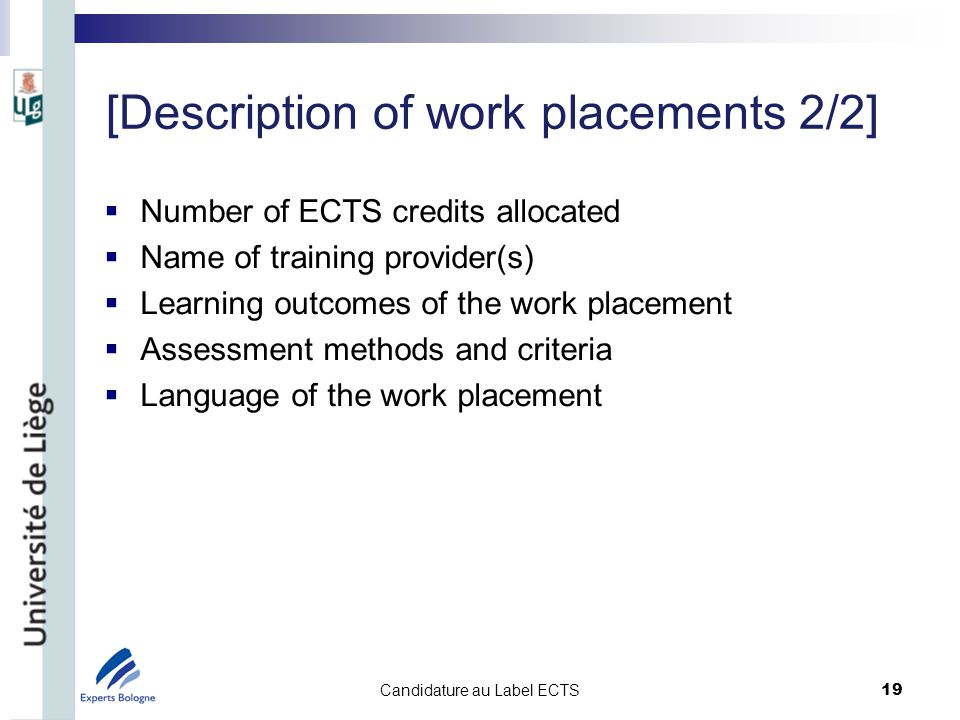 [Description of work placements 2/2] Number of ECTS credits allocated Name of training provider(s) Learning outcomes of the work placement Assessment methods and criteria Language of the work placement Candidature au Label ECTS 19
