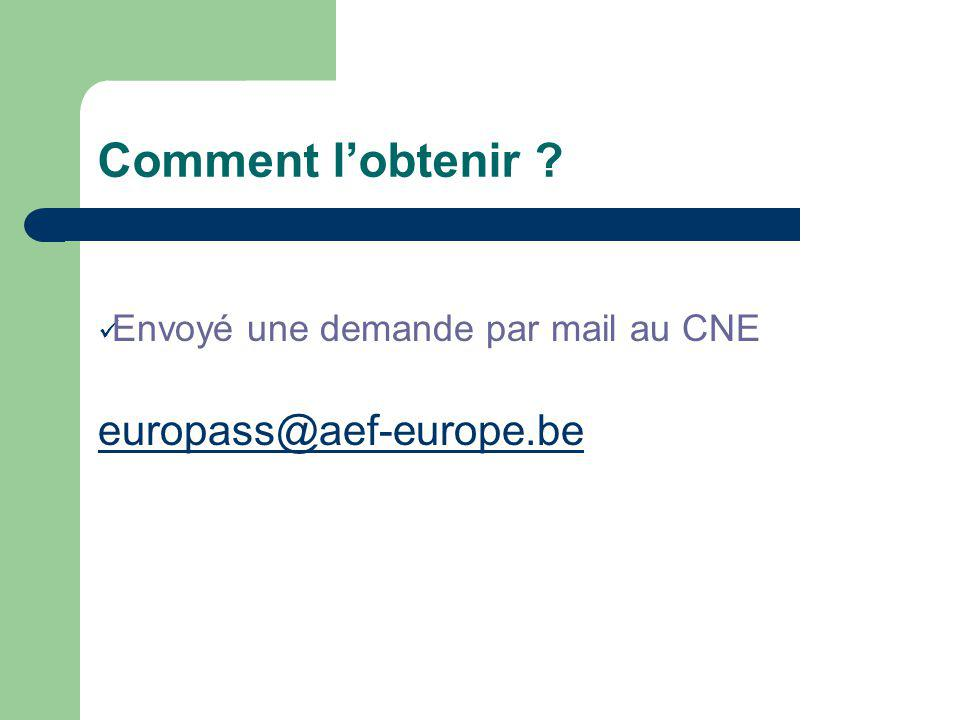 Comment lobtenir ? Envoyé une demande par mail au CNE europass@aef-europe.be