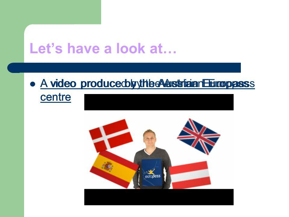 Lets have a look at… A video produce by the Austrian Europass centre A video produce by the Austrian Europass centre A video produce by the Austrian Europass centre A video produce by the Austrian Europass centre A video produced by the Austrian Europass centre A video produced by the Austrian Europass centre