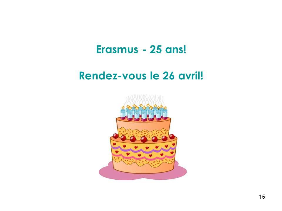 15 Erasmus - 25 ans! Rendez-vous le 26 avril!