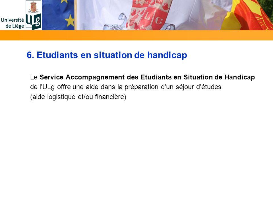 6. Etudiants en situation de handicap Le Service Accompagnement des Etudiants en Situation de Handicap de lULg offre une aide dans la préparation dun