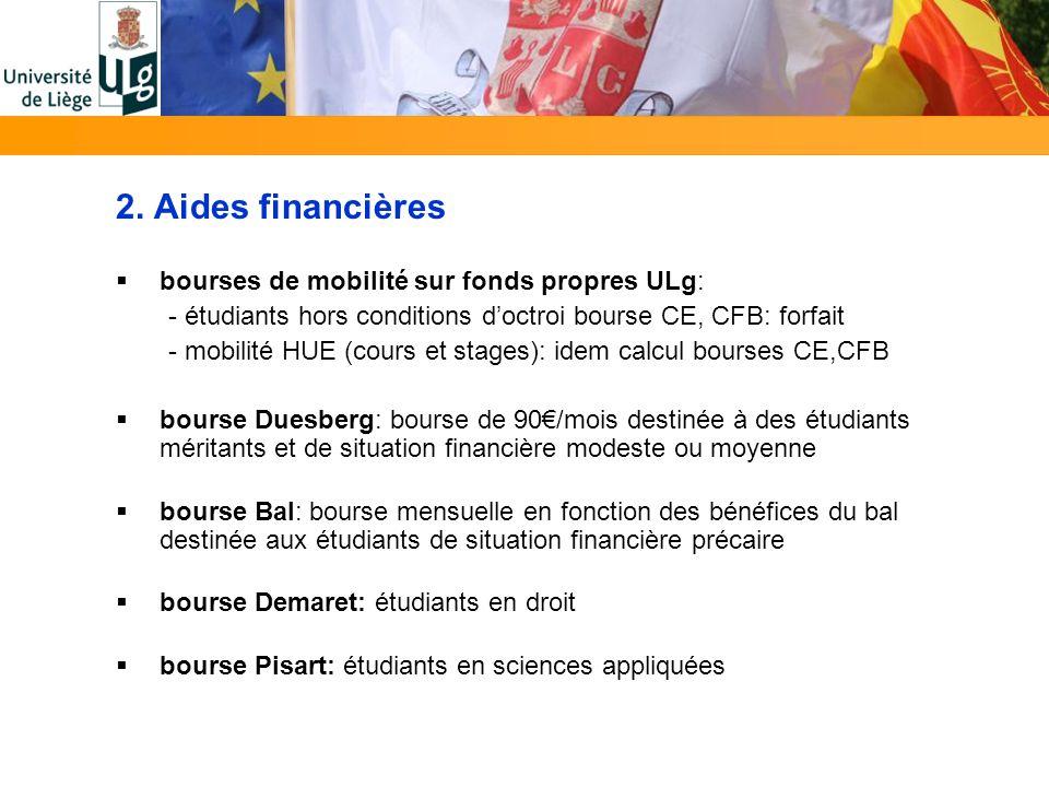 2. Aides financières bourses de mobilité sur fonds propres ULg: - étudiants hors conditions doctroi bourse CE, CFB: forfait - mobilité HUE (cours et s