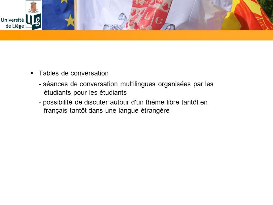 Tables de conversation - séances de conversation multilingues organisées par les étudiants pour les étudiants - possibilité de discuter autour d un thème libre tantôt en français tantôt dans une langue étrangère