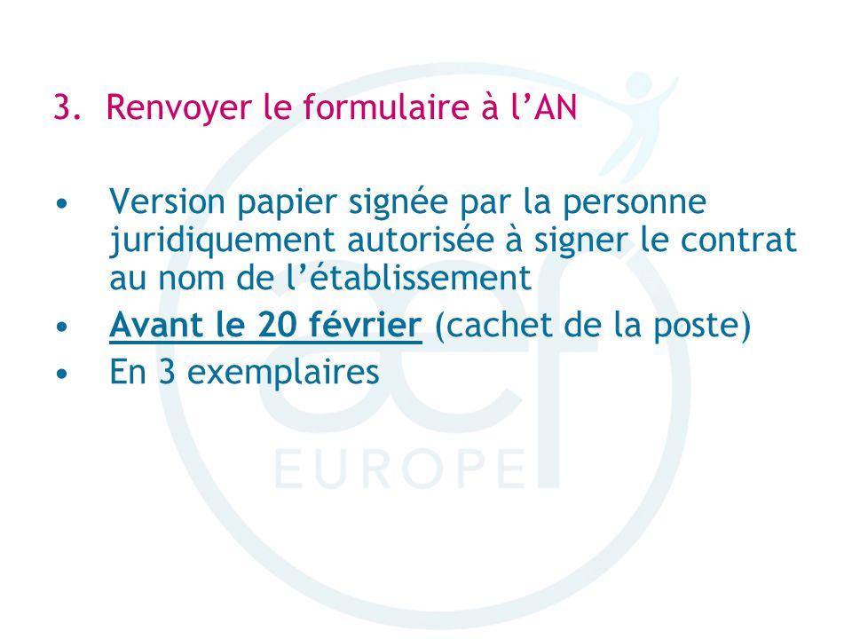 3. Renvoyer le formulaire à lAN Version papier signée par la personne juridiquement autorisée à signer le contrat au nom de létablissement Avant le 20