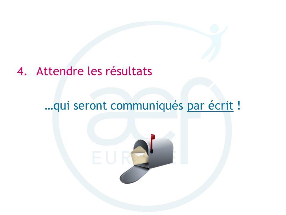 4.Attendre les résultats …qui seront communiqués par écrit !