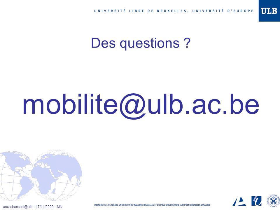 mobilite@ulb.ac.be Des questions ? encadrement@ulb – 17/11/2009 – MN