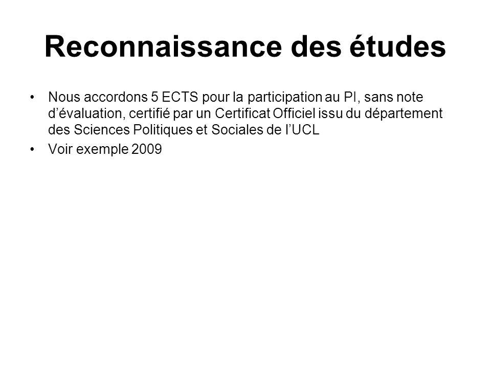 Reconnaissance des études Nous accordons 5 ECTS pour la participation au PI, sans note dévaluation, certifié par un Certificat Officiel issu du départ