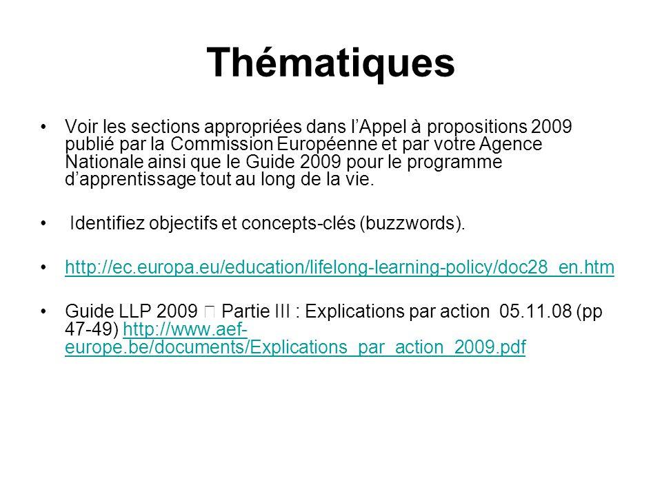 Thématiques Voir les sections appropriées dans lAppel à propositions 2009 publié par la Commission Européenne et par votre Agence Nationale ainsi que