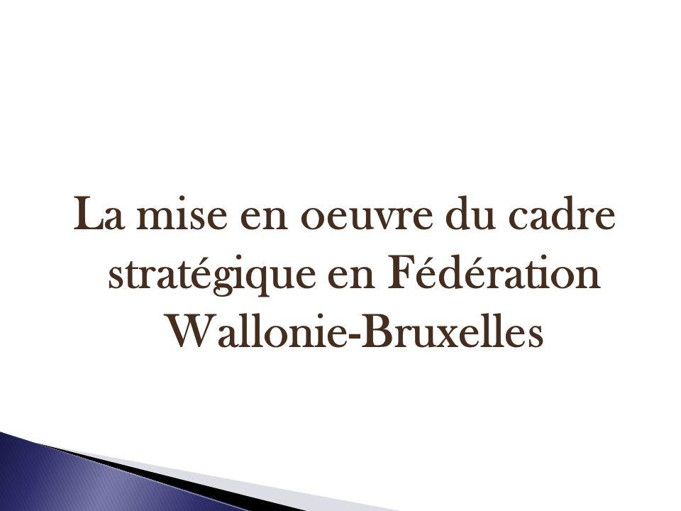 La mise en oeuvre du cadre stratégique en Fédération Wallonie-Bruxelles