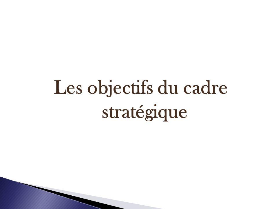 Les objectifs du cadre stratégique