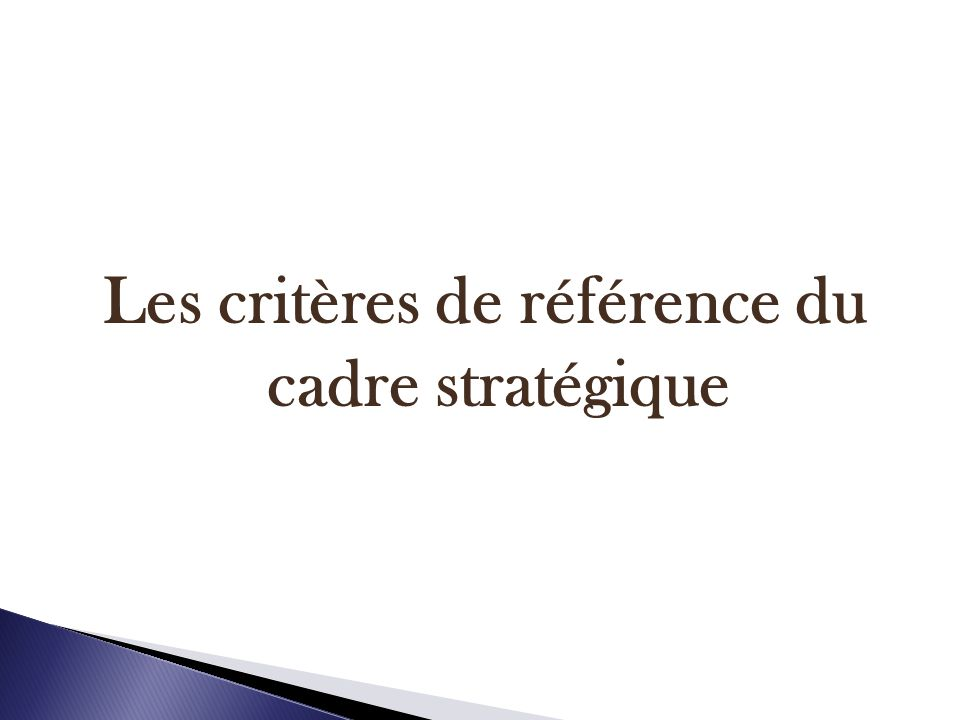 Les critères de référence du cadre stratégique