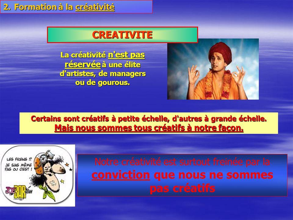 La créativité n est pas réservée à une élite d artistes, de managers ou de gourous.