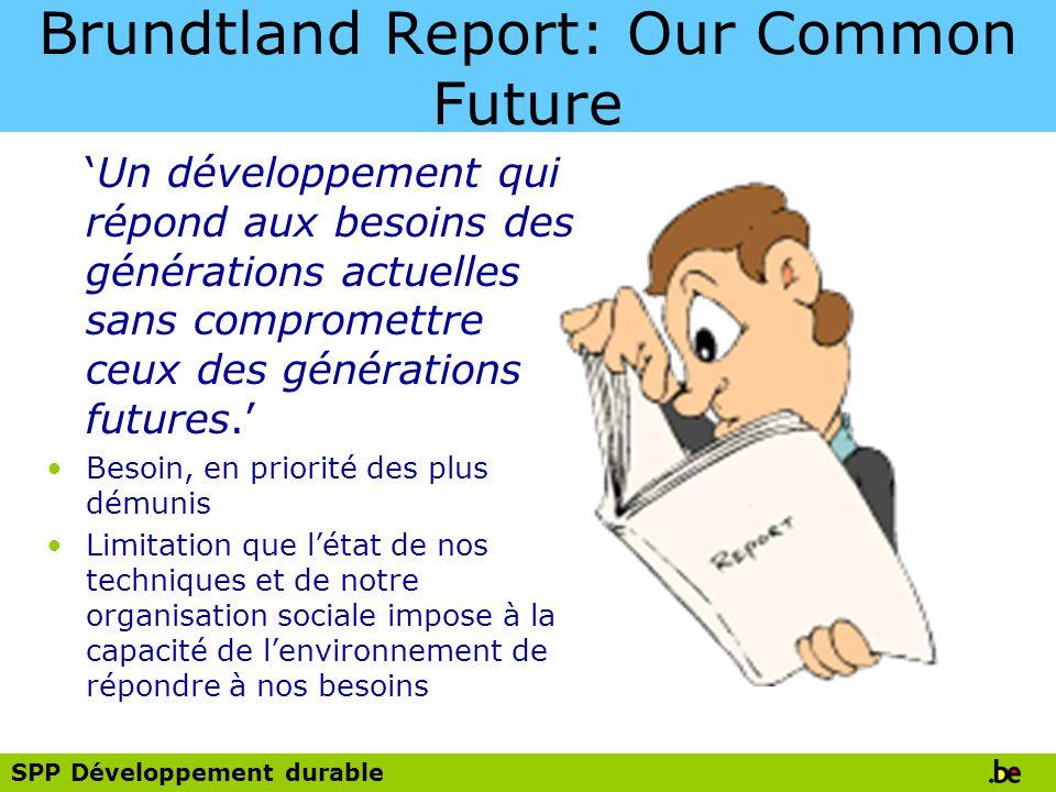 SPP Développement durable Brundtland Report: Our Common Future Un développement qui répond aux besoins des générations actuelles sans compromettre ceux des générations futures.