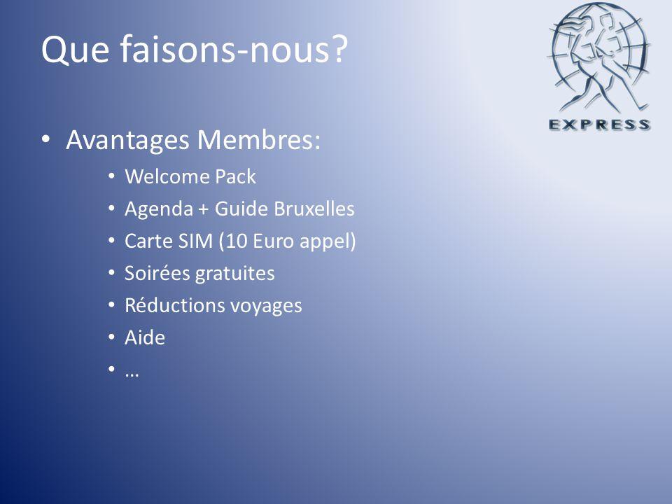 Que faisons-nous? Avantages Membres: Welcome Pack Agenda + Guide Bruxelles Carte SIM (10 Euro appel) Soirées gratuites Réductions voyages Aide …