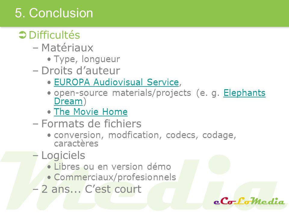 5. Conclusion Difficultés –Matériaux Type, longueur –Droits dauteur EUROPA Audiovisual Service,EUROPA Audiovisual Service open-source materials/projec