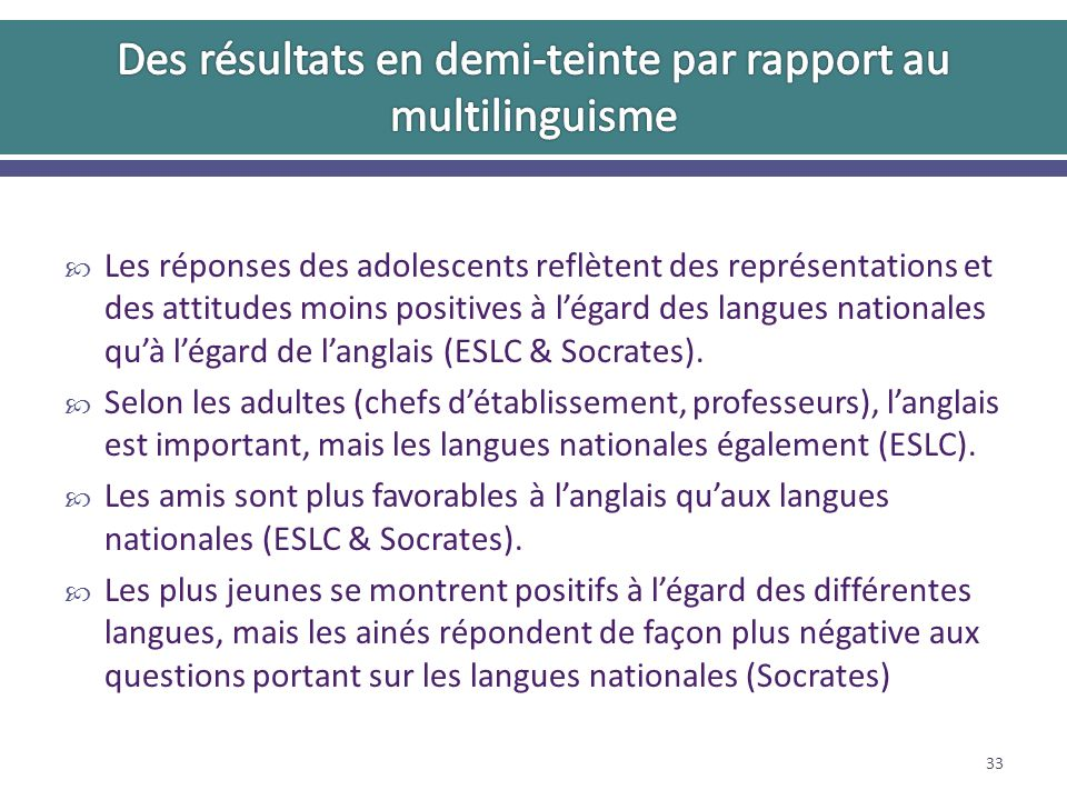 Les réponses des adolescents reflètent des représentations et des attitudes moins positives à légard des langues nationales quà légard de langlais (ESLC & Socrates).