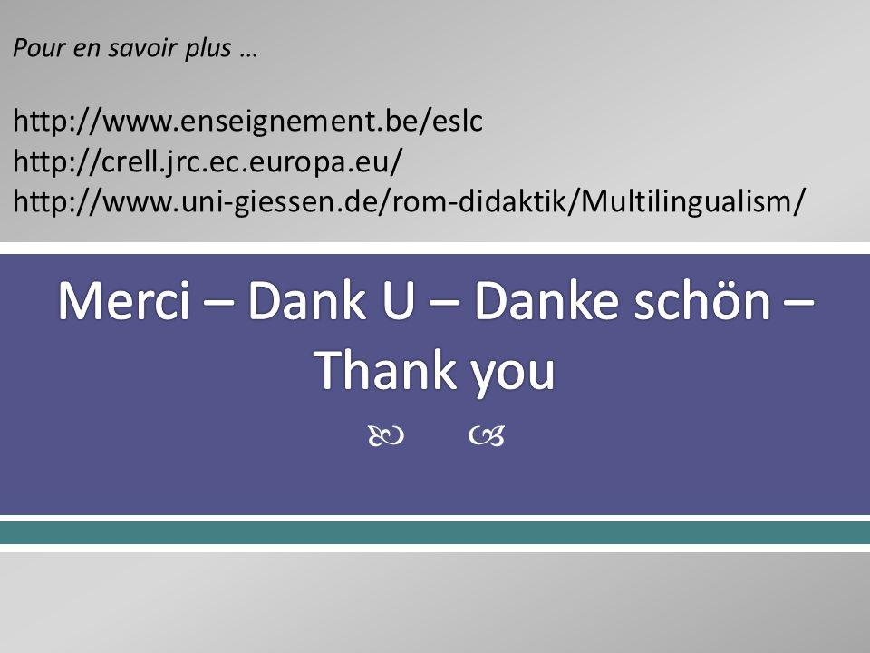 Pour en savoir plus … http://www.enseignement.be/eslc http://crell.jrc.ec.europa.eu/ http://www.uni-giessen.de/rom-didaktik/Multilingualism/