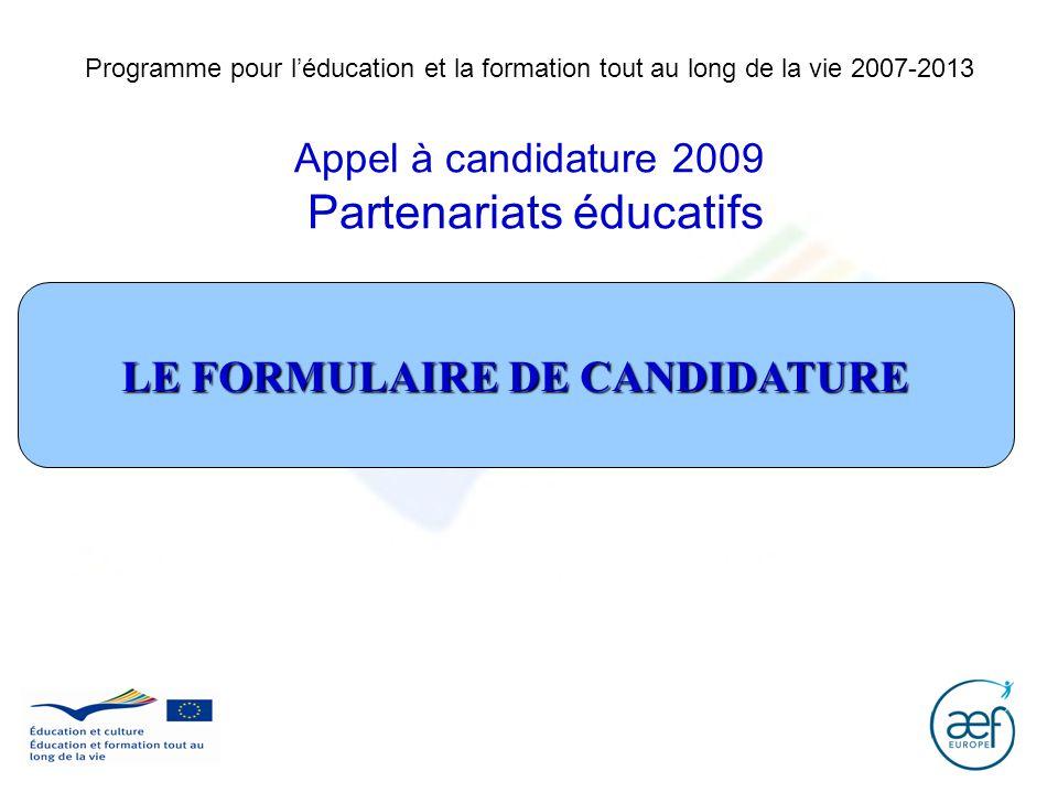 Programme pour léducation et la formation tout au long de la vie 2007-2013 Appel à candidature 2009 Partenariats éducatifs LE FORMULAIRE DE CANDIDATUR