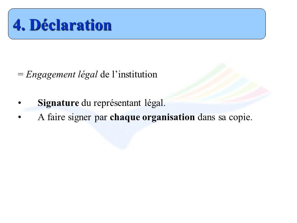 = Engagement légal de linstitution Signature du représentant légal. A faire signer par chaque organisation dans sa copie. 4. Déclaration