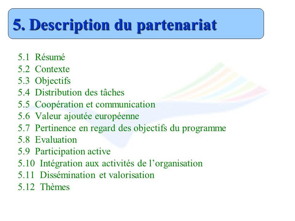 5.1 Résumé 5.2 Contexte 5.3 Objectifs 5.4 Distribution des tâches 5.5 Coopération et communication 5.6 Valeur ajoutée européenne 5.7 Pertinence en reg
