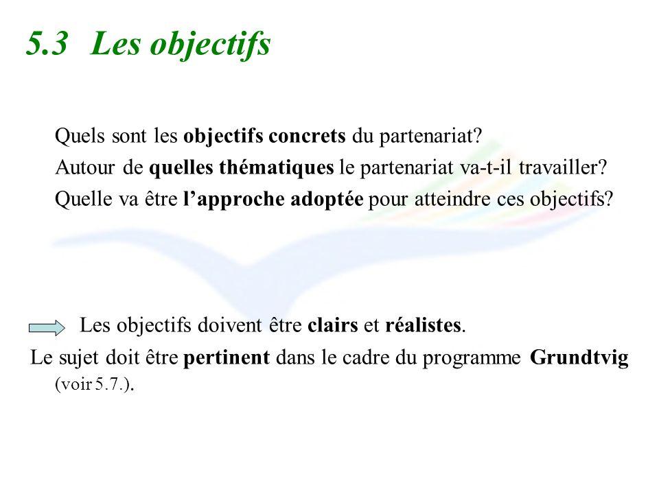 5.3Les objectifs Quels sont les objectifs concrets du partenariat? Autour de quelles thématiques le partenariat va-t-il travailler? Quelle va être lap