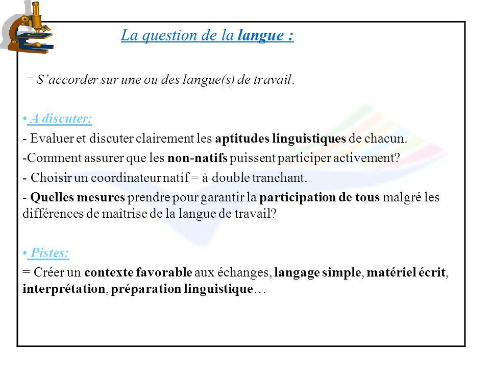 La question de la langue : = Saccorder sur une ou des langue(s) de travail. A discuter: - Evaluer et discuter clairement les aptitudes linguistiques d