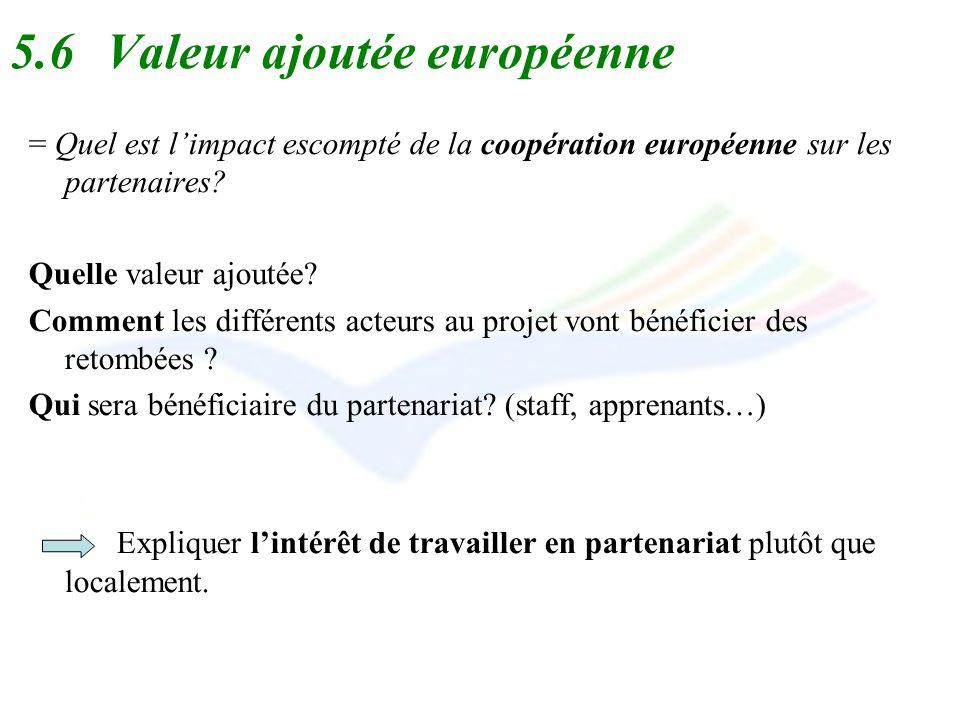 5.6Valeur ajoutée européenne = Quel est limpact escompté de la coopération européenne sur les partenaires? Quelle valeur ajoutée? Comment les différen