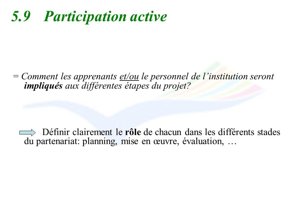 5.9 Participation active = Comment les apprenants et/ou le personnel de linstitution seront impliqués aux différentes étapes du projet? Définir claire