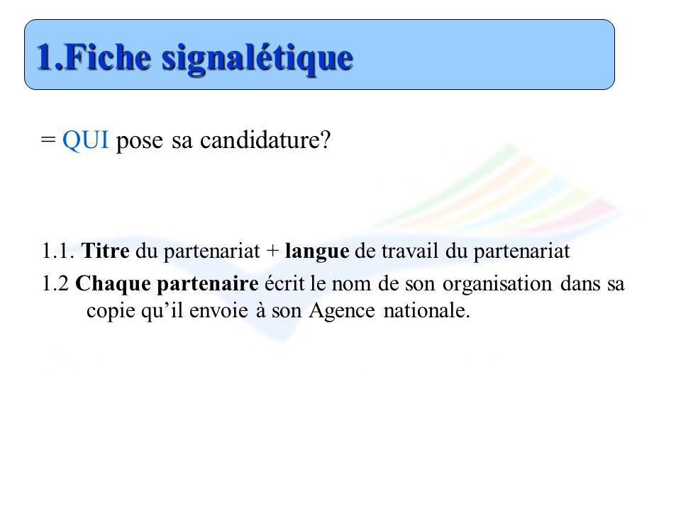 = QUI pose sa candidature? 1.1. Titre du partenariat + langue de travail du partenariat 1.2 Chaque partenaire écrit le nom de son organisation dans sa