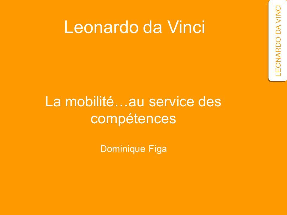 La mobilité…au service des compétences Dominique Figa LEONARDO DA VINCI Leonardo da Vinci