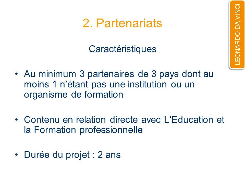 2. Partenariats Caractéristiques Au minimum 3 partenaires de 3 pays dont au moins 1 nétant pas une institution ou un organisme de formation Contenu en