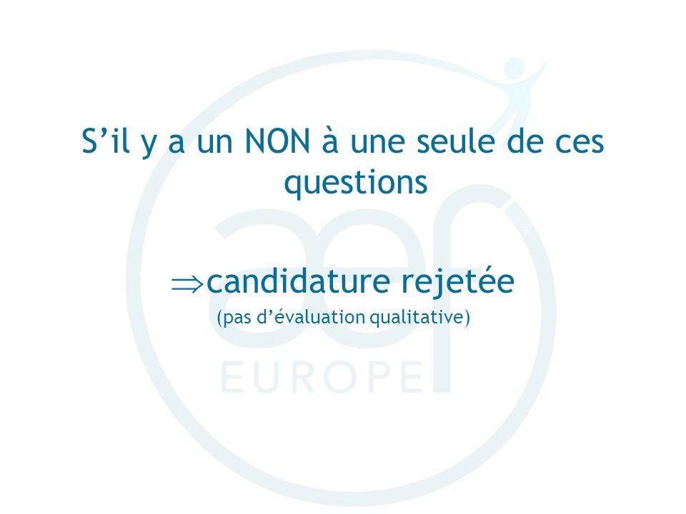 Sil y a un NON à une seule de ces questions candidature rejetée (pas dévaluation qualitative)