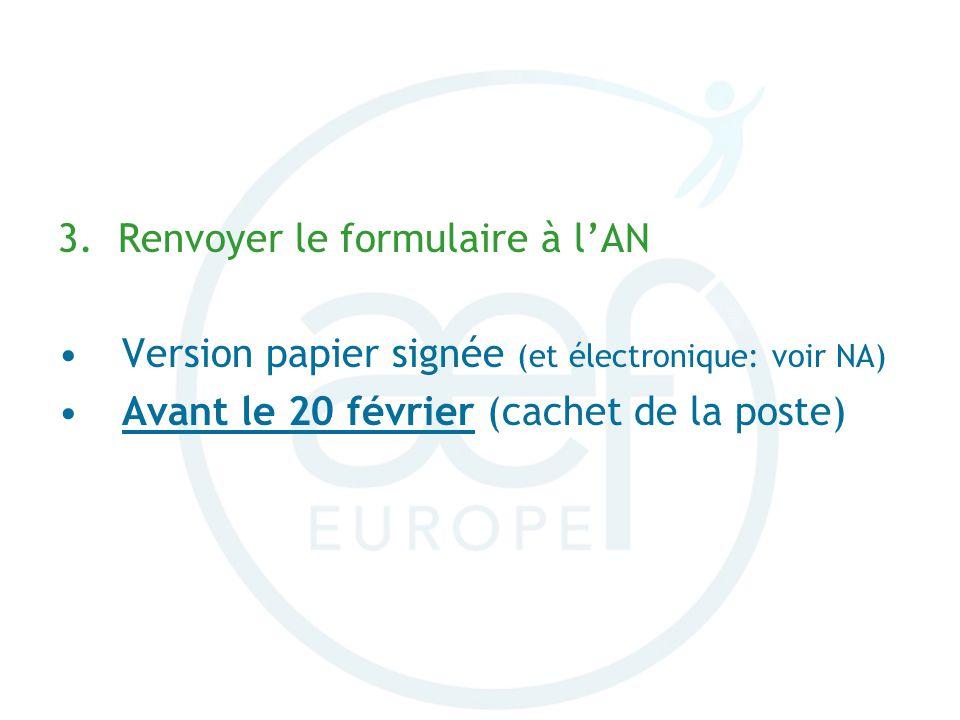 3. Renvoyer le formulaire à lAN Version papier signée (et électronique: voir NA) Avant le 20 février (cachet de la poste)