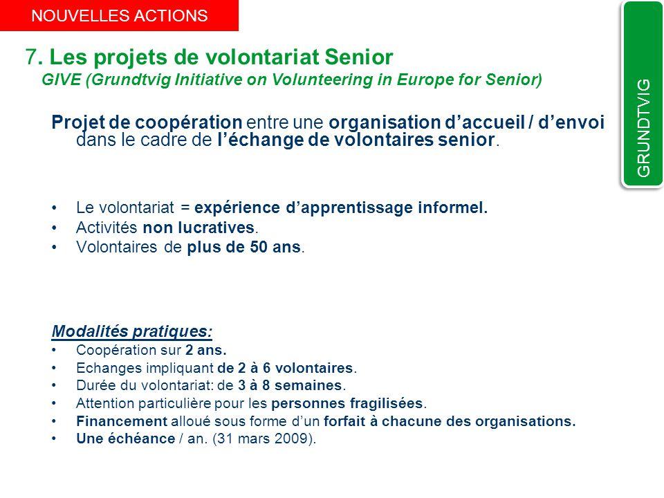 7. Les projets de volontariat Senior Projet de coopération entre une organisation daccueil / denvoi dans le cadre de léchange de volontaires senior. L