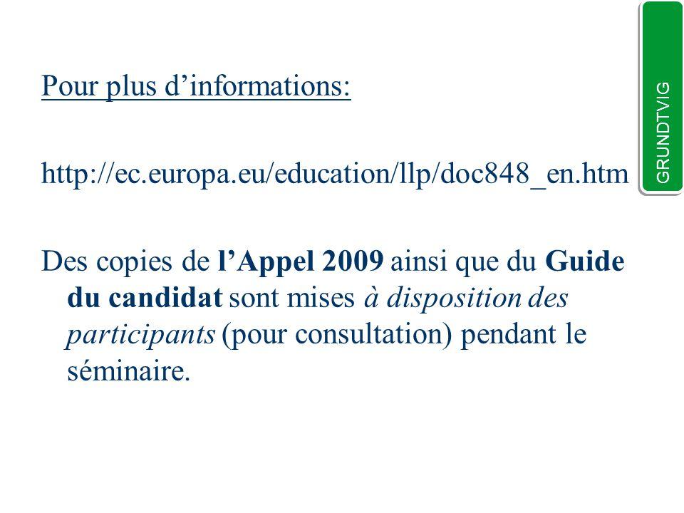 Pour plus dinformations: http://ec.europa.eu/education/llp/doc848_en.htm Des copies de lAppel 2009 ainsi que du Guide du candidat sont mises à disposition des participants (pour consultation) pendant le séminaire.