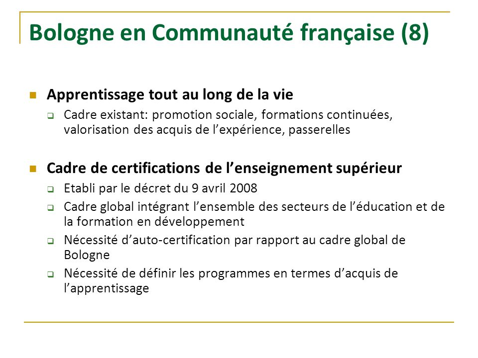 Bologne en Communauté française (8) Apprentissage tout au long de la vie Cadre existant: promotion sociale, formations continuées, valorisation des ac