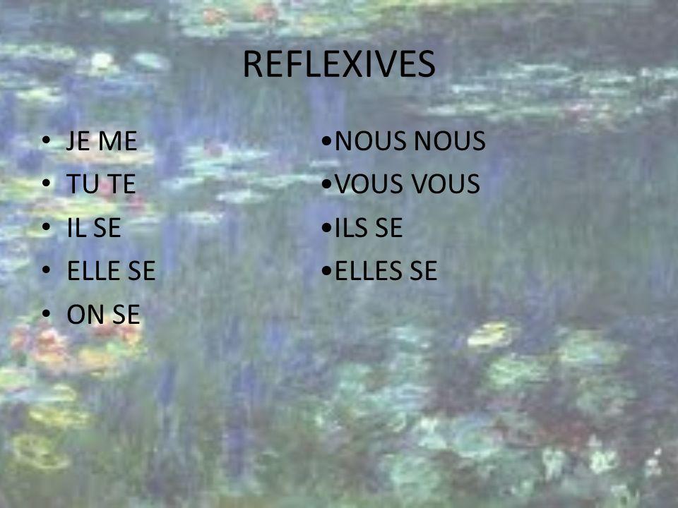 REFLEXIVES JE ME NOUS NOUS TU TE VOUS VOUS IL SE ILS SE ELLE SE ELLES SE ON SE