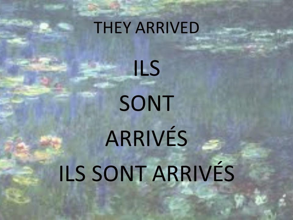 THEY ARRIVED ILS SONT ARRIVÉS ILS SONT ARRIVÉS