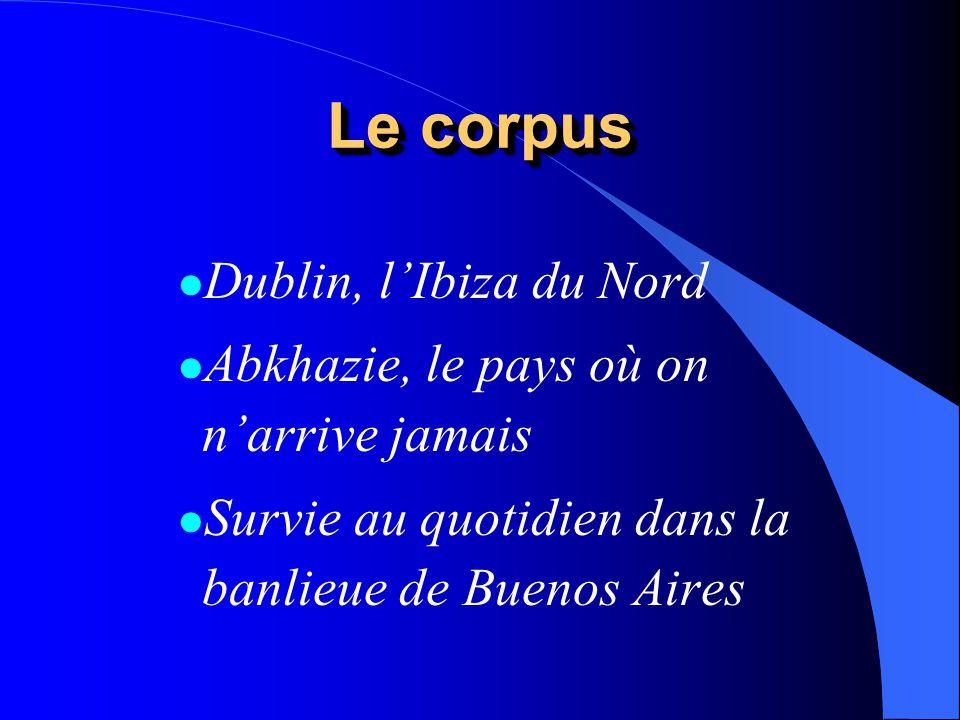 Le corpus l Dublin, lIbiza du Nord l Abkhazie, le pays où on narrive jamais l Survie au quotidien dans la banlieue de Buenos Aires