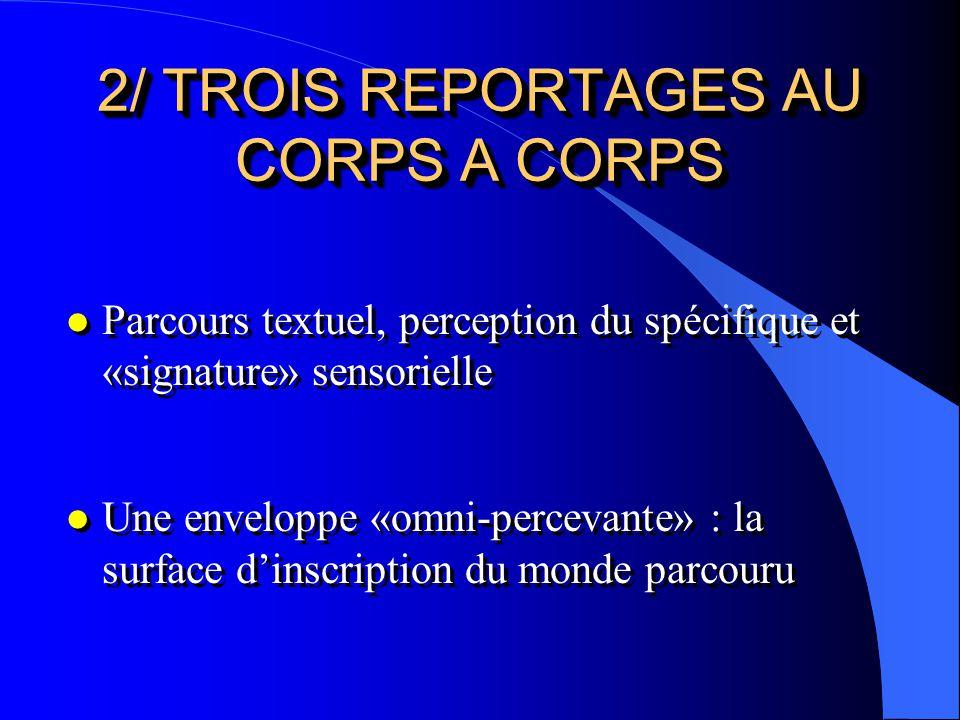 2/ TROIS REPORTAGES AU CORPS A CORPS l Parcours textuel, perception du spécifique et «signature» sensorielle l Une enveloppe «omni-percevante» : la su