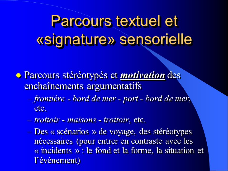 Parcours textuel et «signature» sensorielle l Parcours stéréotypés et motivation des enchaînements argumentatifs –frontière - bord de mer - port - bor